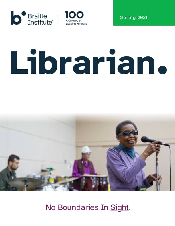 Cover Page of Braille Institute Librarian Newsletter Spring 2021 with photo of woman standing at microphone with two musicians standing in background